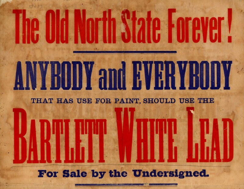 "Advertisement that reads ""The Old North State Forever! Anybody and everybody that has use for paint, should use the Bartlett White Lead  for sale by the undersigned."""