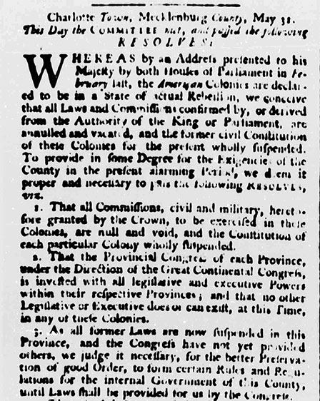 "Excerpt of the ""Resolves"" published in the ""North-Carolina Gazette"" on June 6, 1775. The Resolves were drafted by a committee of revolutionaries from the North Carolina backcountry when they met in Charlotte on May 31, 1775."