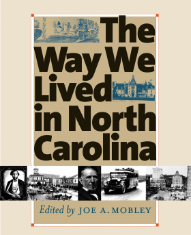 Cover image to the print publication of The Way We Lived in North Carolina, published 2003 by the University of North Carolina Press with the N.C. Office of Archives and History.