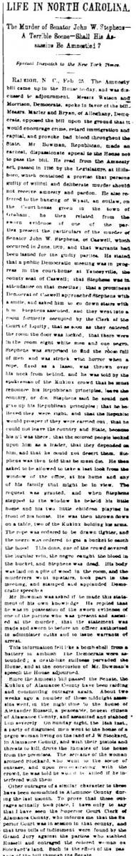 """""""Life in North Carolina: The Murder of Senator John W. Stephens -- A Terrible Scene -- Shall His Assassins Be Amnestied?"""" from the February 26, 1873 New York Times."""