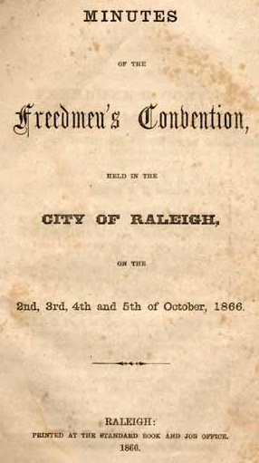 Minutes of the Freedmen's Convention, Held in the City of Raleigh on the 2nd, 3rd, 4th and 5th of October, 1866