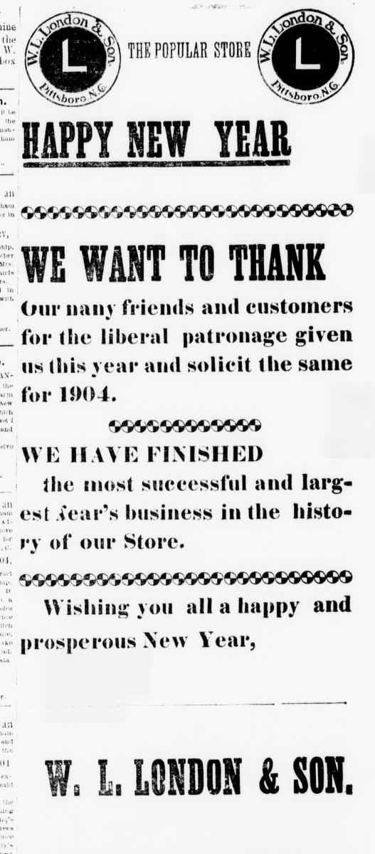Advertisement for W. L. London & Son mercantile in Pittsboro, NC, from the January 7, 1904 issue of <i>The Chatham Record</i>.  Presented on DigitalNC.