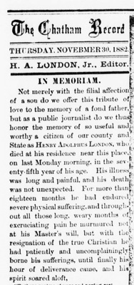Excerpt from the obituary of Henry Adolphus London, from <i>The Chatham Record</i>, November 30, 1882.  Written by his son, Henry Armand London, founder and editor of <i>The Chatham Record</i>.  Presented by DigitalNC.