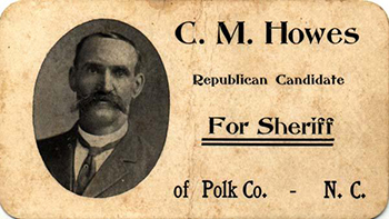 Wallet-sized advertising card for C. M. Howe for Sheriff, of Polk County, N.C., 1900. Image from the North Carolina Museum of History.