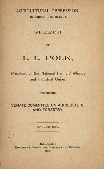 Agricultural Depression. Its Causes--the Remedy. Speech of L. L. Polk, President of the National Farmers' Alliance and Industrial Union, before  the Senate Committee on Agriculture and Forestry. April 22, 1890