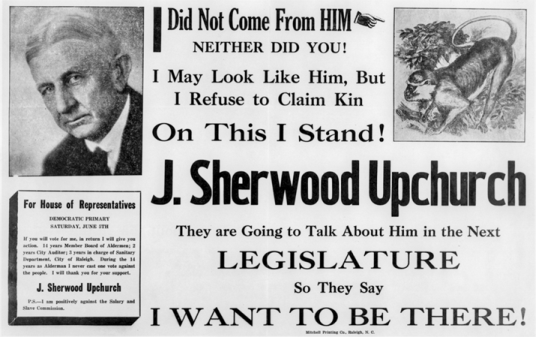 J. Sherwood Upchurch, an opponent of the teaching of evolution in North Carolina schools, used this political broadside in his 1926 campaign for the state legislature. He lost the election, but he ran again two years later and won. North Carolina Collection, University of North Carolina at Chapel Hill Library.