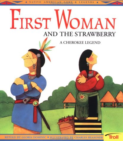 First Woman and the Strawberry: A Cherokee Legend book cover
