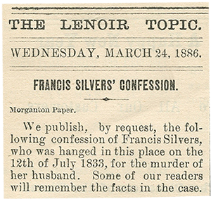 "1886: Reprint of ""Frankie Silver's Confession""  Image from The Lenoir Topic; Courtesy of the North Carolina Collection, Wilson Library, University of North Carolina at Chapel Hill"