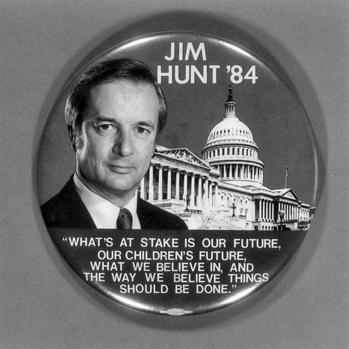 Campaign button from the unsuccessful 1984 U.S. Senate bid of James B. Hunt. North Carolina Collection, University of North Carolina at Chapel Hill Library.
