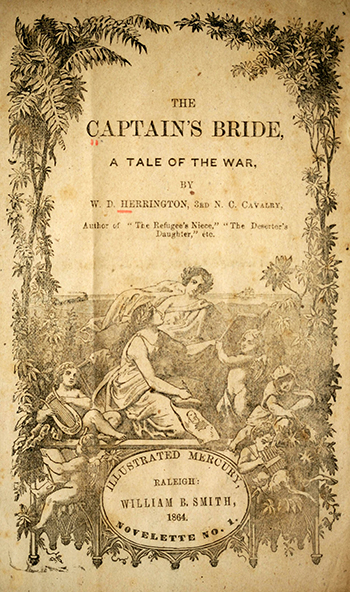 Herrington, William D., b. ca. 1841. [title page]. The captain's bride : a tale of the war. Raleigh, N.C. : W. B. Smith. 1864.