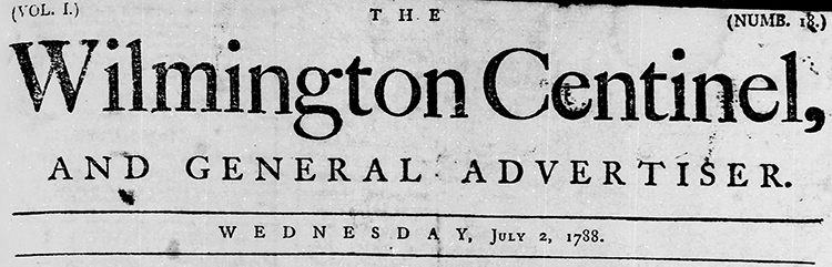 The masthead of the Wilmington Centinel, published by Caleb D. Howard and Daniel Bowen. The Wilmington Centinel. 1788-07-02. North Carolina Digital Collections.