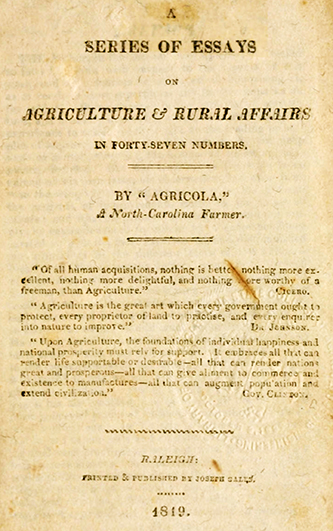 Agricola. [title page]. A series of essays on agriculture & rural affairs; in forty-seven numbers. Raleigh: Printed & published by Joseph Gales. 1819.