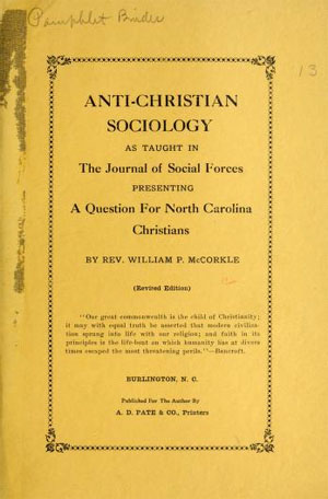 Cover page to the Rev. William P. McCorkle's <i>Anti-Christian Sociology As Taught in The Journal of Social Forces</i>,  Revised Edition, published 1925 by A. D. Pate & Co., Printers, Burlington, N.C. Presented on Archive.org.