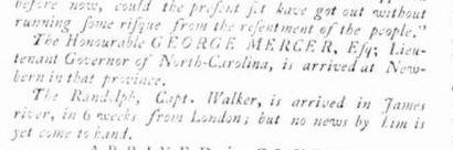 Image of notice of arrival of George Mercer, Esq; Lieutenant Governor of North Carolina, at New-bern. From the <i>Virginia Gazette,</i> March 23, 1769, p. 1.  Presented by Colonial Williamsburg.