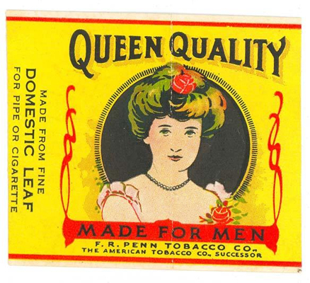 Queen Quality tobacco label, circa 1910-1015. Item #S.1977.87.5, North Carolina Historic Sites, North Carolina Department of Cultural Resources. Queen Quality was among the brands produced by the Penn family tobacco companies.