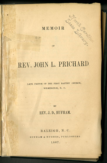 Image of the title page of the <i>Memoir of Rev. John L. Prichard, Late Pastor of the First Baptist Church, Wilmington, N.C.</i> by the Rev. J. D. Hufham, published 1867 by Hufhan & Hughes, Publishers, Raleigh, N.C. From the collections of the Goverment & Heritage Library, State Library of North Carolina.