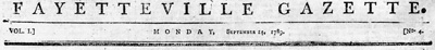 Masthead from the <i>Fayetteville Gazette</i> (Fayetteville, NC), September 14, 1789, published by John Sibley and Caleb Howard.  From the State Archives of North Carolina Historic Newspaper Archive, North Carolina Digital Collections.