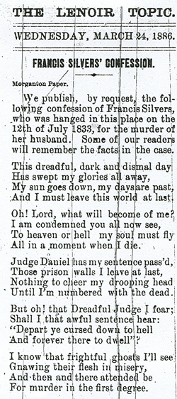 """Francis Silvers' Confession"", from <i>The Lenoir Topic</i> (Lenoir, NC), March 24, 1886. From the University of North Carolina Libraries. This clipping from <i>The Lenoir Topic</i> published 33 years after her execution presents what has come to be known as the Ballad of Frankie Silver, which some believed to have been composed by Silver and sung by her at her hanging, although there was no proof of this occurrence."
