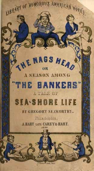 Cover art for Gregory Seaworthy's <i>The Nags Head</i>, published 1850 by A. Hart, Philadelphia.  Presented on Archive.org.  Seaworthy was the pen name of George Higby Throop.