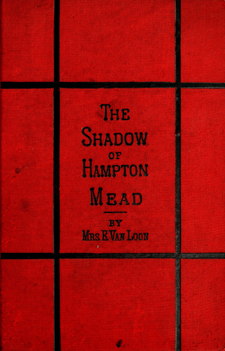 The cover of The Shadow of Hampton Mead (1878) by Elizabeth Van Loon. Image from Archive.org.