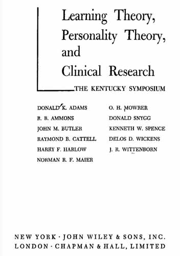 Adams, Donald. K; Ammons, R. B; Butler, John. M; Cattell, Raymond. B; Harlow, Harry. F. Learning Theory Personality Theory And Clinical Research. John Wiley And Sons, Inc. 1954.