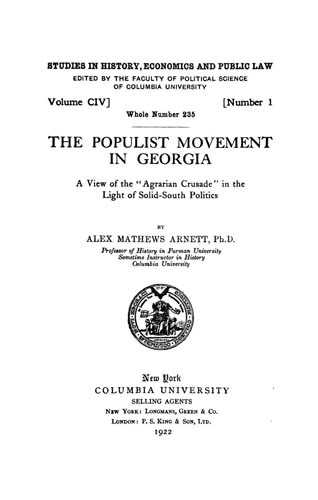 "Arnett, Alex Mathews. The Populist movement in Georgia; a view of the ""agrarian crusade"" in the light of solid-South politics. New York, Columbia university. 1922. The Internet Archive."