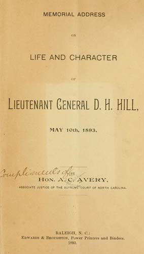 Avery, Alphonso Calhoun. Memorial address on life and character of Lieutenant General D. H. Hill, May 10th, 1893. Courtesy of the Internet Archive.