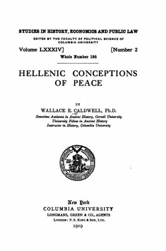 Caldwell, Wallace Everett. Hellenic conceptions of peace. New York, Columbia University. 1919.