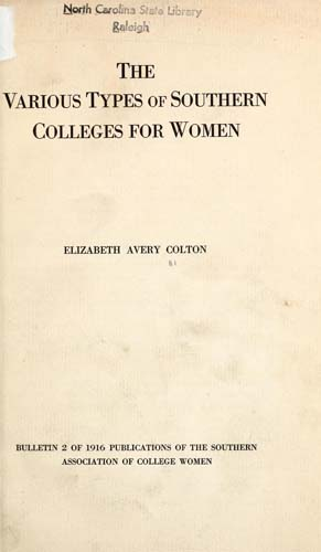 Colton, Elizabeth Avery. Various types of southern colleges for women. [Raleigh, N.C. : Edwards & Broughton Printing Co.]. 1916.