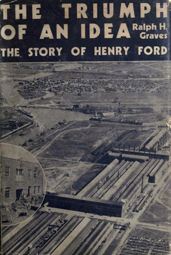 """The triumph of an idea; the story of Henry Ford."""