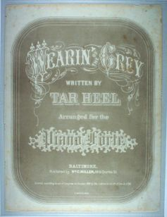 """Wearin' of the Grey written by Tar Heel,"" first printed in 1866,published by William Miller."